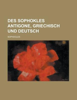Des Sophokles Antigone, Griechisch Und Deutsch (English, German, Paperback): Sophocles