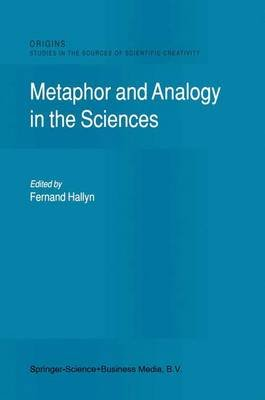 Metaphor and Analogy in the Sciences (Hardcover, 2000 ed.): F. Hallyn