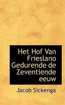 Het Hof Van Frieslano Gedurende de Zeventiende Eeuw (Paperback): Jacob Sickenga