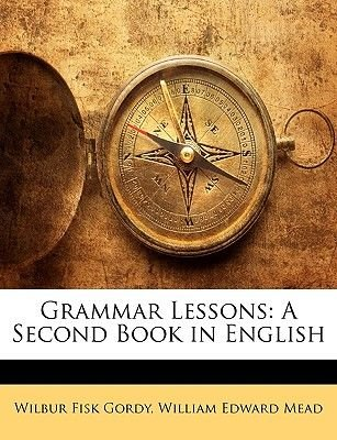 Grammar Lessons - A Second Book in English (Paperback): Wilber Fisk Gordy, William Edward Mead