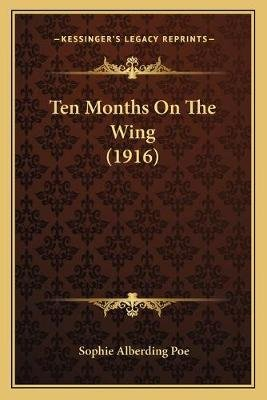 Ten Months on the Wing (1916) (Paperback): Sophie Alberding Poe