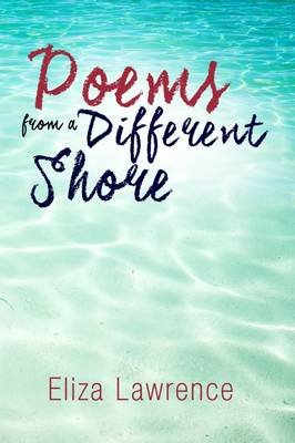 Poems from A Different Shore (Paperback): Eliza Lawrence