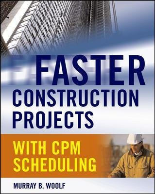 Faster Construction Projects with CPM Scheduling (Hardcover): Murray B. Woolf