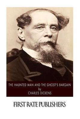 The Haunted Man and the Ghost's Bargain (Paperback): Dickens