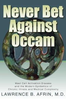Never Bet Against OCCAM - Mast Cell Activation Disease and the Modern Epidemics of Chronic Illness and Medical Complexity...