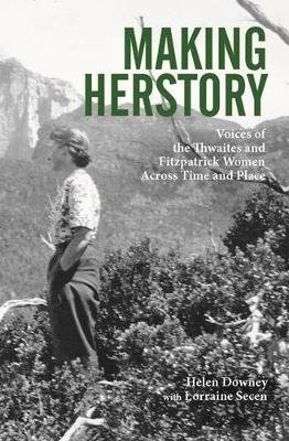 Making Herstory - Voices of the Thwaites and Fitzpatrick Women Across Time and Place (Paperback): Helen Downey