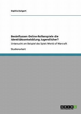 Beeinflussen Online-Rollenspiele Die Identitatsentwicklung Jugendlicher? (German, Paperback): Sophia Zwigart