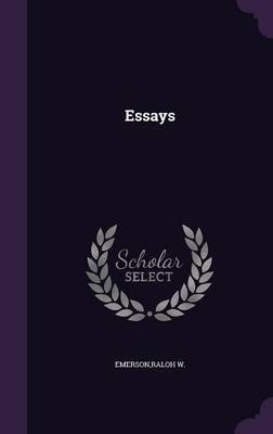 Essays (Hardcover): Raloh W Emerson