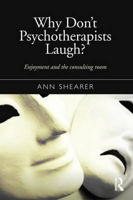 Why Don't Psychotherapists Laugh? - Enjoyment and the Consulting Room (Hardcover): Ann Shearer
