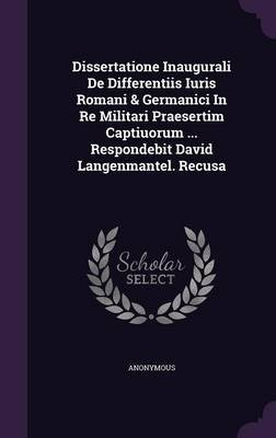 Dissertatione Inaugurali de Differentiis Iuris Romani & Germanici in Re Militari Praesertim Captiuorum ... Respondebit David...