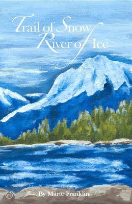 Trail of Snow-River of Ice (Paperback): Marte Franklin