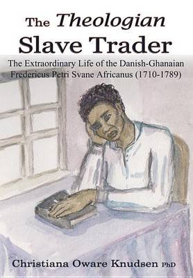 The Theologian Slave Trader (Electronic book text): Christiana Oware Knudsen
