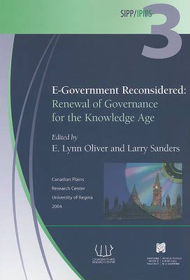 E-Government Reconsidered - Renewal of Governance in the Knowledge Age (Paperback): E. Lynn Oliver, Larry Sanders