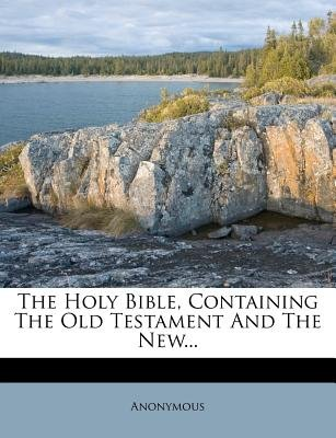 The Holy Bible, Containing the Old Testament and the New... (Paperback): Anonymous
