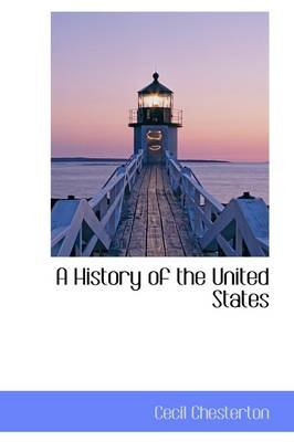 A History of the United States (Hardcover): Cecil Chesterton