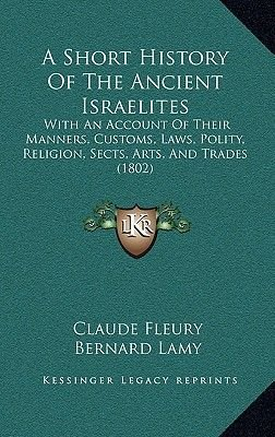 A Short History of the Ancient Israelites - With an Account of Their Manners, Customs, Laws, Polity, Religion, Sects, Arts, and...