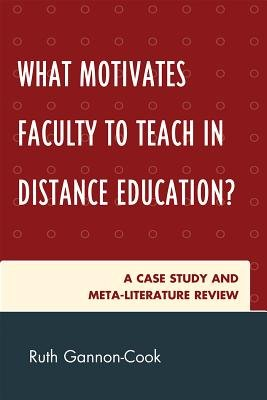 What Motivates Faculty to Teach in Distance Education? - A Case Study and Meta-Literature Review (Electronic book text): Ruth...
