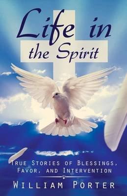 Life in the Spirit (Paperback): William Porter