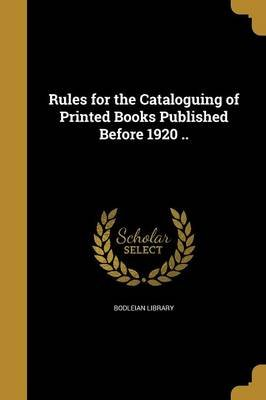 Rules for the Cataloguing of Printed Books Published Before 1920 .. (Paperback): Bodleian Library