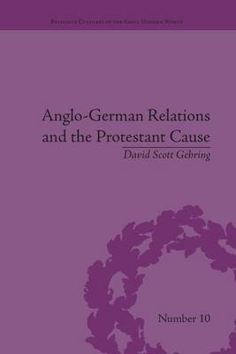 Anglo-German Relations and the Protestant Cause - Elizabethan Foreign Policy and Pan-Protestantism (Paperback): David Scott...