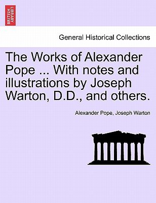 The Works of Alexander Pope ... with Notes and Illustrations by Joseph Warton, D.D., and Others. (Paperback): Alexander Pope,...