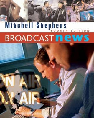 Broadcast News (Paperback, 4th Revised edition): Mitchell Stephens
