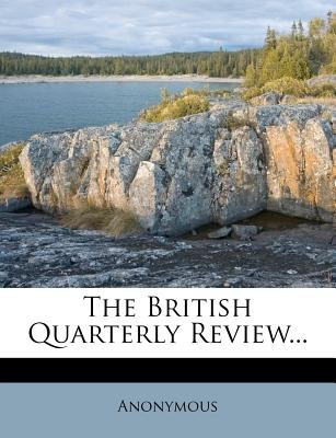 The British Quarterly Review... (Paperback): Anonymous