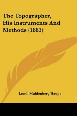 The Topographer, His Instruments and Methods (1883) (Paperback): Lewis Muhlenberg Haupt