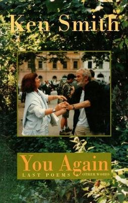 You Again - Last Poems and Tributes (Paperback): Ken Smith