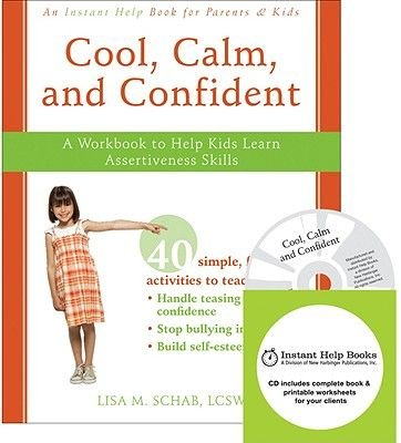 Cool, Calm, and Confident - A Workbook to Help Kids Learn Assertiveness Skills (CD-ROM): Lisa Schab
