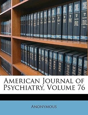 American Journal of Psychiatry, Volume 76 (Paperback): Anonymous
