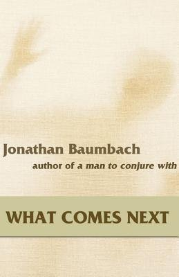 What Comes Next (Electronic book text, Digital Original ed.): Jonathan Baumbach