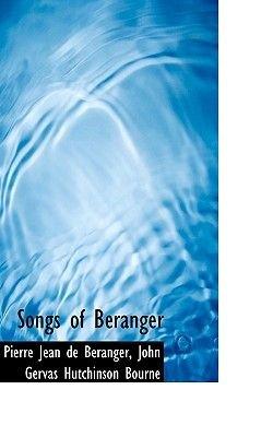 Songs of Beranger (Paperback): John Gervas Hutchinso Jean De Bacranger