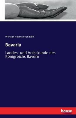 Bavaria (German, Paperback): Wilhelm Heinrich von Riehl