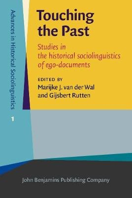 Touching the Past - Studies in the historical sociolinguistics of ego-documents (Hardcover): Marijke J. Van Der Wal, Gijsbert...