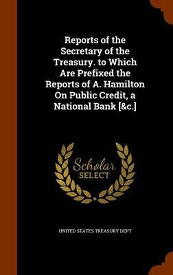Reports of the Secretary of the Treasury Prepared in Obedience to the Act of May 10, 1800, Volume II (Hardcover): United States...