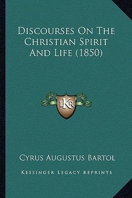 Discourses on the Christian Spirit and Life (1850) (Paperback): Cyrus Augustus Bartol