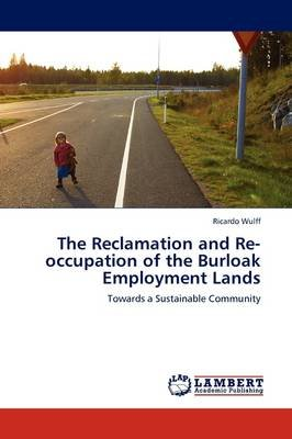 The Reclamation and Re-Occupation of the Burloak Employment Lands (Paperback): Ricardo Wulff