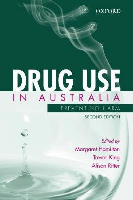 Drug Use in Australia - Preventing Harm (Paperback, 2nd Revised edition): Margaret Hamilton, Trevor King, Alison Ritter