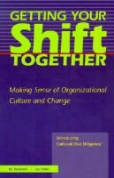 Getting Your Shift Together - Making Sense of Organizational Culture and Change (Paperback, illustrated edition): P. J....