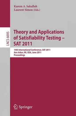 Theory and Application of Satisfiability Testing - 14th International Conference, SAT 2011, Ann Arbor, MI, USA, June 19-22,...