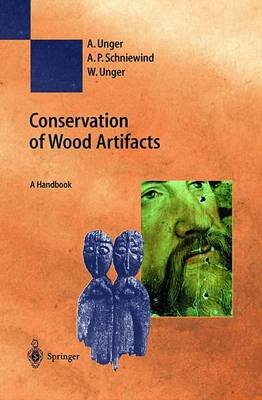 Conservation of Wood Artifacts - A Handbook (Hardcover, annotated edition): Achim Unger, Arno P. Schniewind, Wibke Unger