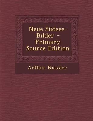 Neue Sudsee-Bilder (German, Paperback): Arthur Baessler