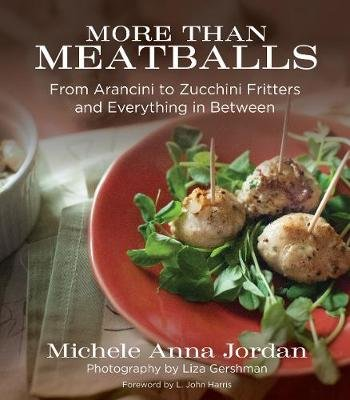 More Than Meatballs - From Arancini to Zucchini Fritters and Everything in Between (Hardcover): Michele Anna Jordan