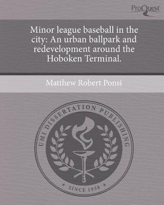 Minor League Baseball in the City: An Urban Ballpark and Redevelopment Around the Hoboken Terminal (Paperback): Matthew Robert...