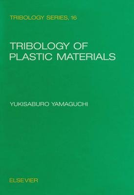 Tribology of Plastic Materials - Their Characteristics and Applications to Sliding Components (Electronic book text):...
