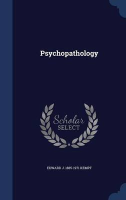 Psychopathology (Hardcover): Edward J. 1885-1971 Kempf