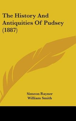 The History and Antiquities of Pudsey (1887) (Hardcover): Simeon Rayner