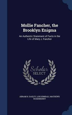 Mollie Fancher, the Brooklyn Enigma - An Authentic Statement of Facts in the Life of Mary J. Fancher (Hardcover): Abram H....