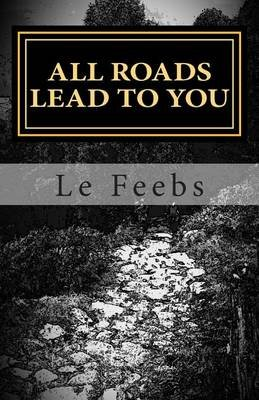 All Roads Lead to You - Not Another Bloody Self-Help (Paperback): Le Feebs